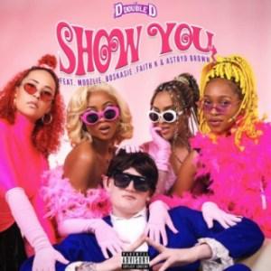 DJ D Double D - Show You ft. Moozlie, Astryd Brown, Faith K, Boskasie